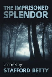 The Imprisoned Splendor ebook by Stafford Betty
