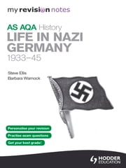 My Revision Notes AQA AS History: Life in Nazi Germany, 1933-45 ebook by Steve Ellis,Barbara Warnock