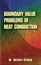 Boundary Value Problems of Heat Conduction ebook by M. Necati Ozisik