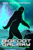 Bigfoot Galaxy: Expedition ebook by Eric Kent Edstrom