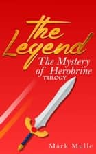 The Legend: The Mystery of Herobrine Trilogy ebook by Mark Mulle