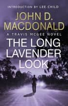 The Long Lavender Look: Introduction by Lee Child - Travis McGee, No.12 ebook by John D MacDonald