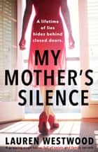 My Mother's Silence - A gripping page turner full of twists and family secrets ebook by Lauren Westwood