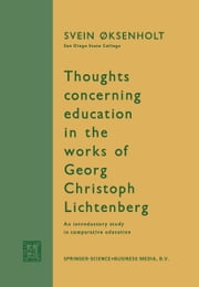 Thoughts Concerning Education in the Works of Georg Christoph Lichtenberg - An Introductory Study in Comparative Education ebook by Svein Øksenholt
