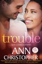 Trouble ebook by Ann Christopher