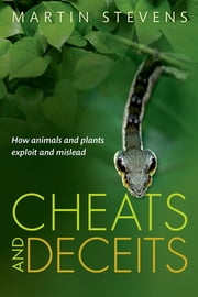 Cheats and Deceits - How Animals and Plants Exploit and Mislead ebook by Martin Stevens
