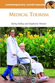 Medical Tourism: A Reference Handbook ebook by Stephanie Watson,Kathy Stolley