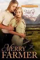 Trail of Destiny ebook by Merry Farmer