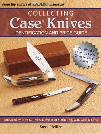 Collecting Case Knives - Identification and Price Guide eBook by Steve Pfeiffer