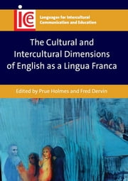 The Cultural and Intercultural Dimensions of English as a Lingua Franca ebook by Prue Holmes,Fred Dervin