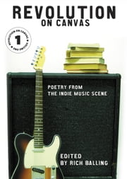 Revolution on Canvas, Volume 1 - Poetry from the Indie Music Scene ebook by Rich Balling