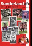 Sunderland Cult Heroes ebook by Rob Mason