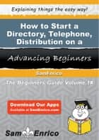 How to Start a Directory - Telephone - Distribution on a Contract Basis Business ebook by Sonya Martin