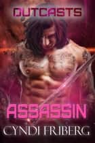 Assassin - Outcasts, #4 ebook by Cyndi Friberg