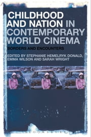 Childhood and Nation in Contemporary World Cinema - Borders and Encounters ebook by Dr. Stephanie Hemelryk Donald, Professor Emma Wilson, Dr. Sarah Wright