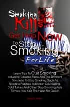 Smoking Kills! ... Get Help Now to Stop Smoking for Life ebook by Greg D. Haider