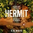 Hermit - the international bestseller and stunningly original crime thriller audiobook by S. R. White