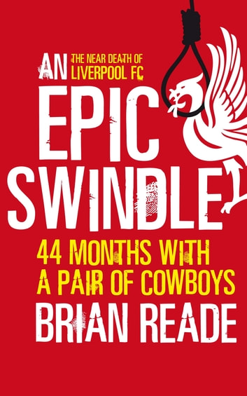 An Epic Swindle - 44 Months with a Pair of Cowboys ebook by Brian Reade