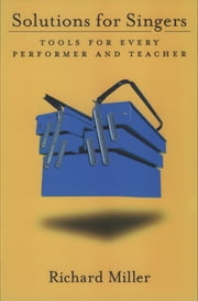 Solutions for Singers - Tools for Performers and Teachers ebook by Richard Miller
