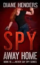 Spy Away Home ebook by Diane Henders