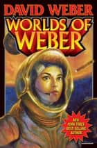 Worlds of Weber ebook by David Weber