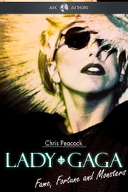 Lady Gaga - Fame Fortune and Monsters ebook by Chris Peacock