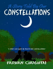 A Story Told By Our Constellations ebook by Farhan Chughtai