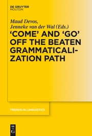 'COME' and 'GO' off the Beaten Grammaticalization Path ebook by Maud Devos,Jenneke van der Wal