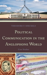 Political Communication in the Anglophone World - Case Studies ebook by Theodore F. Sheckels