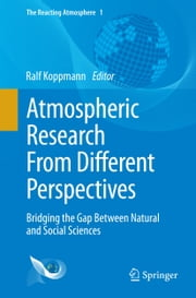 Atmospheric Research From Different Perspectives - Bridging the Gap Between Natural and Social Sciences ebook by Ralf Koppmann