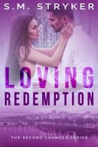 Loving Redemption - Second Chance Series, #2 ebook by SM Stryker