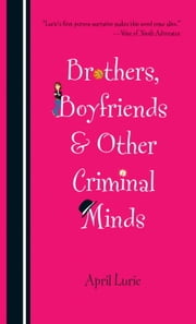 Brothers, Boyfriends & Other Criminal Minds ebook by April Lurie