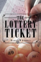 The Lottery Ticket ebook by Michael D Goodman