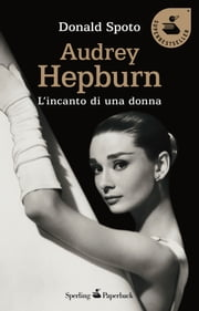 Audrey Hepburn. L'incanto di una donna ebook by Donald Spoto