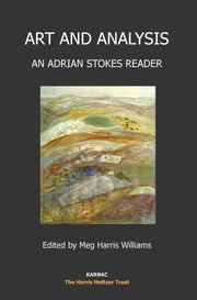 Art and Analysis - An Adrian Stokes Reader ebook by Meg Harris Williams,Adrian Stokes