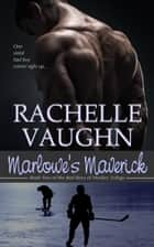 Marlowe's Maverick (Bad Boys of Hockey Romance Trilogy, Book 2) ebook by Rachelle Vaughn