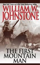 The First Mountain Man ebook by William W. Johnstone