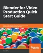 Blender for Video Production Quick Start Guide - Create high quality videos for YouTube and other social media platforms with Blender ebook by Allan Brito