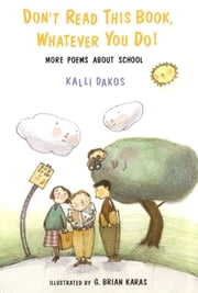 Don't Read This Book, Whatever You Do! - More Poems About School ebook by Kalli Dakos,G. Brian Karas