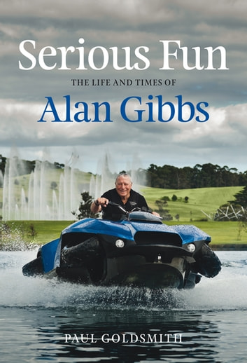 Serious Fun - The Life and Times of Alan Gibbs ebook by Paul Goldsmith