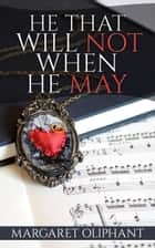 He That Will Not When He May ebook by Margaret Oliphant