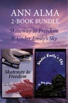 Ann Alma Children's Library 2-Book Bundle - Skateway to Freedom / Under Emily's Sky ebook by Ann Alma