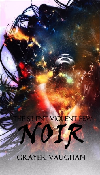 The Silent Violent Few: Noir ebook by Grayer Vaughan
