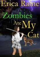 Zombies Ate My Cat ebook by Erica Raine