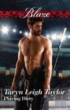 Playing Dirty ebook by Taryn Leigh Taylor