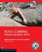 Rock Climbing - Mastering Basic Skills ebook by Craig Luebben, Topher Donahoe