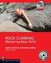Rock Climbing, 2nd Edition - Mastering Basic Skills ebook by Topher Donahue,Craig Luebben