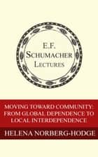 Moving Toward Community: From Global Dependence to Local Interdependence eBook von Helena Norberg-Hodge,Hildegarde Hannum