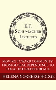 Moving Toward Community: From Global Dependence to Local Interdependence ebook by Helena Norberg-Hodge,Hildegarde Hannum