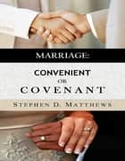Marriage: Convenient or Covenant ebook by Stephen Matthews